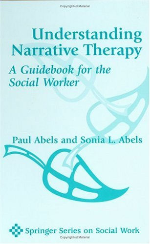 Understanding Narrative Therapy A Guidebook for the Social Worker  2001 9780826113825 Front Cover