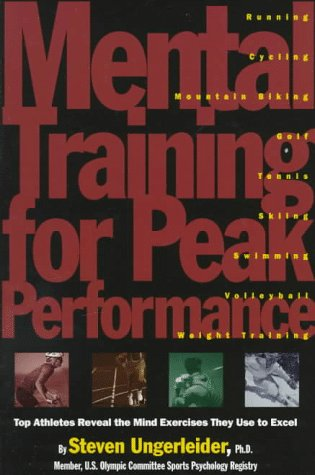 Mental Training Peak Performance Top Athletes Reveal the Mind Exercises They Use to Excel  1996 (Revised) 9780875962825 Front Cover