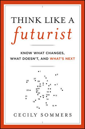 Think Like a Futurist Know What Changes, What Doesn't, and What's Next  2012 edition cover