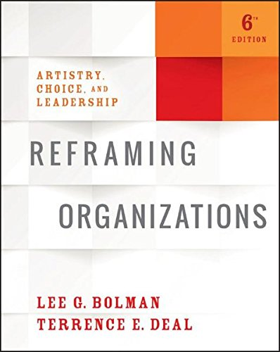 Reframing Organizations Artistry, Choice, and Leadership 6th 2017 9781119281825 Front Cover