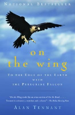 On the Wing To the Edge of the Earth with the Peregrine Falcon N/A 9781400031825 Front Cover