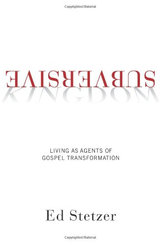 Subversive Kingdom Living as Agents of Gospel Transformation  2012 edition cover
