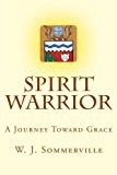 Spirit Warrior A Journey Toward Grace N/A 9781491259825 Front Cover