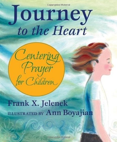 Journey to the Heart Centering Prayer for Children  2007 9781557254825 Front Cover