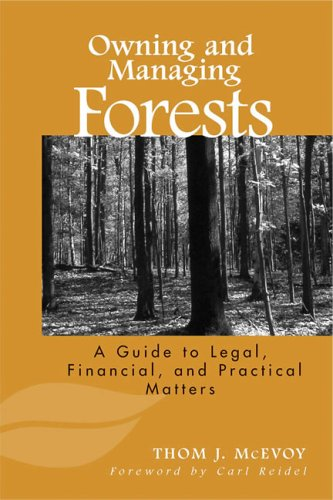 Owning and Managing Forests A Guide to Legal, Financial, and Practical Matters 2nd 2006 9781559630825 Front Cover