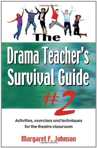 Drama Teacher's Survival Guide 2 A Complete Toolkit for Theatre Arts  2011 9781566081825 Front Cover