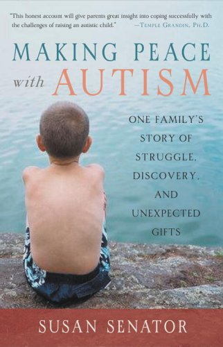 Making Peace with Autism One Family's Story of Struggle, Discovery, and Unexpected Gifts  2007 9781590303825 Front Cover