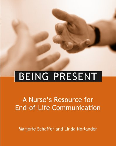 Being Present A Nurse's Resource for End-Of-Life Care  2009 9781930538825 Front Cover