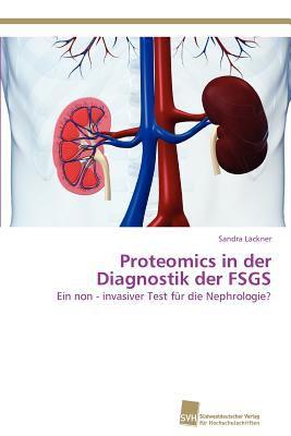 Proteomics in der Diagnostik der Fsgs Ein Non - Invasiver Test F�r die Nephrologie? N/A 9783838128825 Front Cover