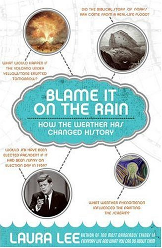 Blame It on the Rain How the Weather Has Changed History  2006 9780060839826 Front Cover
