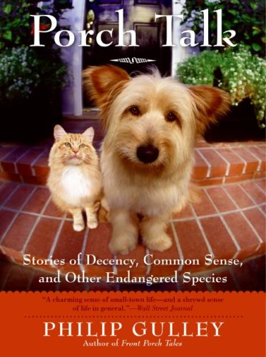 Porch Talk Stories of Decency, Common Sense, and Other Endangered Species N/A 9780061689826 Front Cover