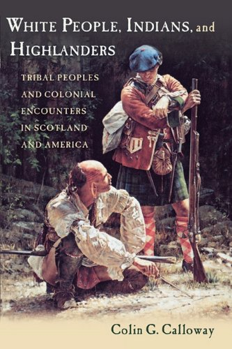 White People, Indians, and Highlanders Tribal People and Colonial Encounters in Scotland and America  2008 edition cover