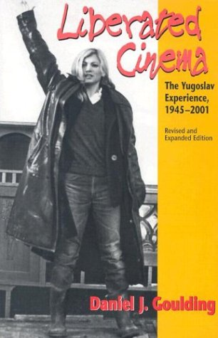 Liberated Cinema The Yugoslav Experience, 1945-2001 2nd 2002 (Revised) edition cover
