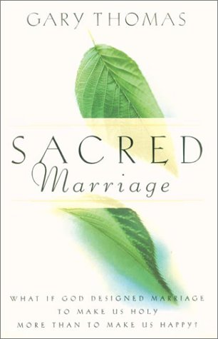 Sacred Marriage What If God Designed Marriage to Make Us Holy More Than to Make Us Happy?  2002 9780310242826 Front Cover