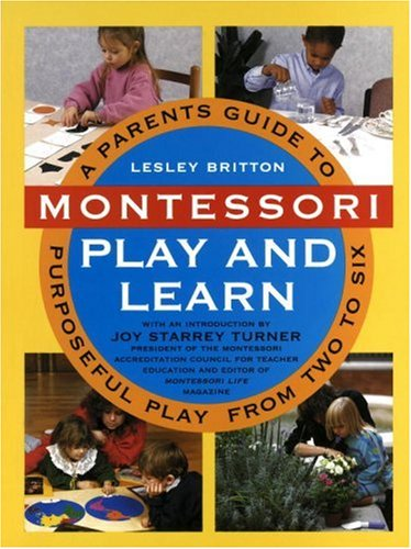 Montessori Play and Learn A Parent's Guide to Purposeful Play from Two to Six  1992 edition cover