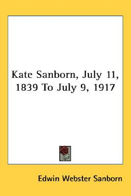 Kate Sanborn, July 11, 1839 to July 9 1917  N/A 9780548517826 Front Cover