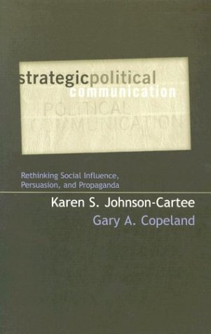 Strategic Political Communication Rethinking Social Influence, Persuasion, and Propaganda  2004 9780742528826 Front Cover