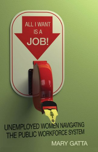 All I Want Is a Job! Unemployed Women Navigating the Public Workforce System  2014 edition cover