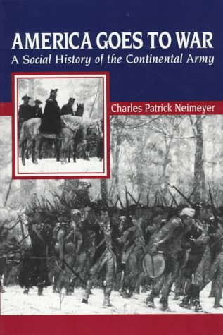 America Goes to War A Social History of the Continental Army  1996 edition cover