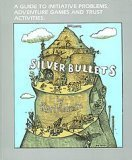Silver Bullets A Guide to Initiative Problems, Adventure Games and Trust Activities Revised edition cover