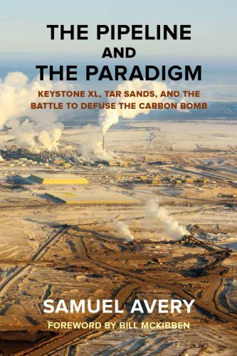 Pipeline and the Paradigm Keystone XL, Tar Sands, and the Battle to Defuse the Carbon Bomb N/A 9780985574826 Front Cover
