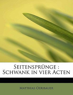 Seitenspr�nge Schwank in vier Acten N/A 9781115112826 Front Cover