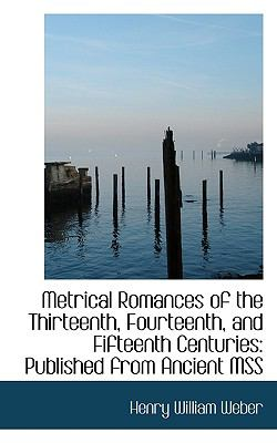 Metrical Romances of the Thirteenth, Fourteenth, and Fifteenth Centuries Published from Ancient MSS N/A 9781116793826 Front Cover