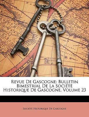 Revue de Gascogne : Bulletin Bimestrial de la Société Historique de Gascogne, Volume 23 N/A edition cover