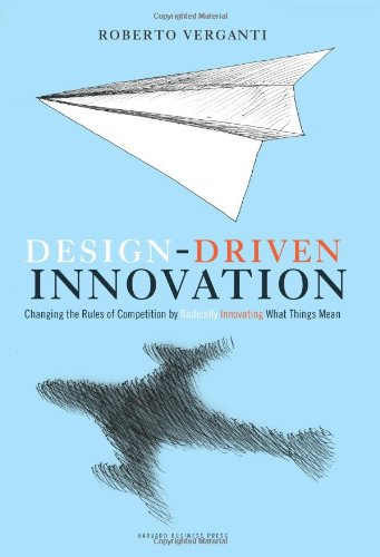 Design-Driven Innovation Changing the Rules of Competition by Radically Innovating What Things Mean  2009 edition cover