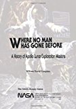 Where No Man Has Gone Before A History of Apollo Lunar Exploration Missions N/A 9781493625826 Front Cover
