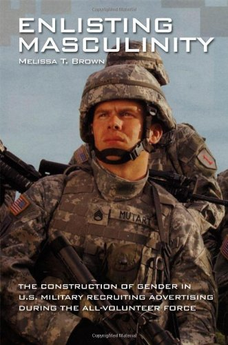 Enlisting Masculinity The Construction of Gender in U. S. Military Recruiting Advertising During the All-Volunteer Force  2012 edition cover