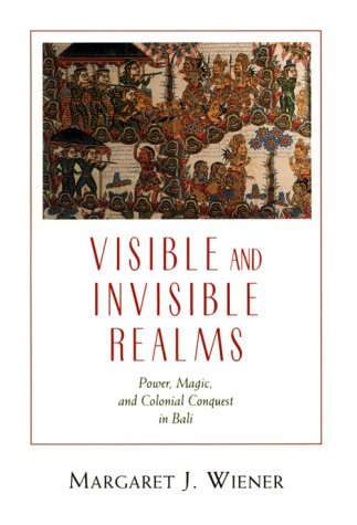 Visible and Invisible Realms Power, Magic, and Colonial Conquest in Bali  1995 9780226885827 Front Cover