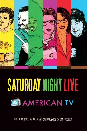 Saturday Night Live and American TV   2013 9780253010827 Front Cover