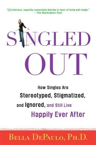 Singled Out How Singles Are Stereotyped, Stigmatized, and Ignored, and Still Live Happily Ever After N/A 9780312340827 Front Cover