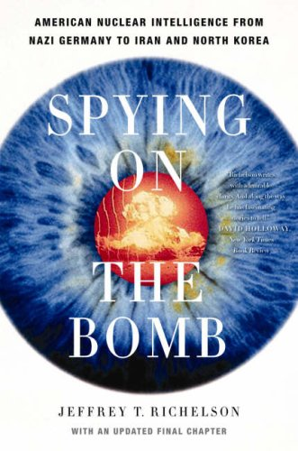 Spying on the Bomb American Nuclear Intelligence, from Nazi Germany to Iran and North Korea  2007 9780393329827 Front Cover