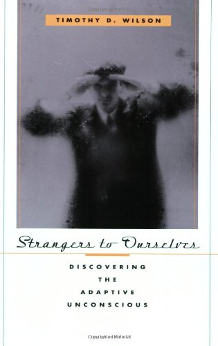 Strangers to Ourselves Discovering the Adaptive Unconscious  2002 edition cover