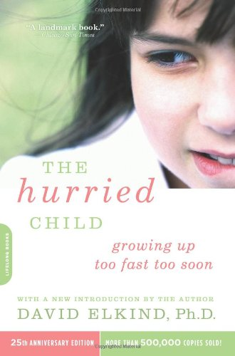 Hurried Child Growing up Too Fast Too Soon 25th 2007 (Anniversary) edition cover