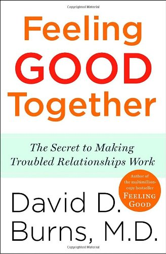 Feeling Good Together The Secret to Making Troubled Relationships Work N/A edition cover