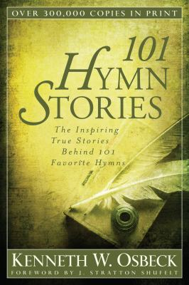 101 Hymn Stories The Inspiring True Stories Behind 101 Favorite Hymns  2012 edition cover
