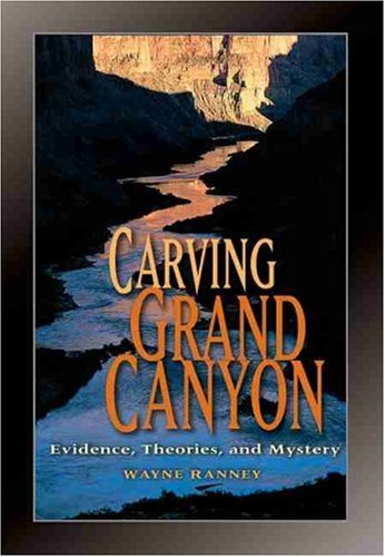 Carving Grand Canyon Evidence, Theories, and Mystery  2005 edition cover