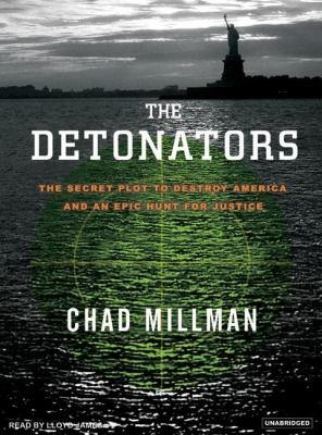 The Detonators: The Secret Plot to Destroy America And an Epic Hunt for Justice  2005 9781400152827 Front Cover