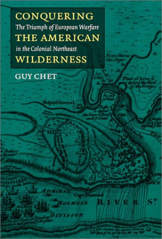 Conquering the American Wilderness The Triumph of European Warfare in Colonial New England  2003 edition cover