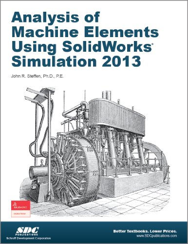 Analysis of Machine Elements Using SolidWorks Simulation 2013   2013 edition cover