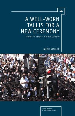 Well-Worn Tallis for a New Ceremony Trends in Israeli Haredi Culture  2012 9781936235827 Front Cover