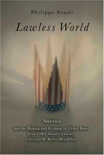Lawless World The Whistle-Blowing Account of How Bush and Blair Are Taking the Law into Their Own Hands  2006 (Annotated) edition cover