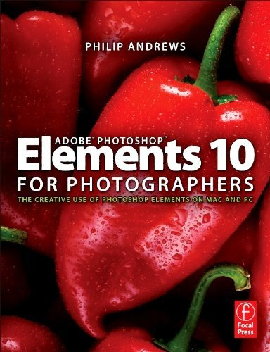 Adobe Photoshop Elements 10 for Photographers The Creative Use of Photoshop Elements on Mac and PC  2012 9780240523828 Front Cover