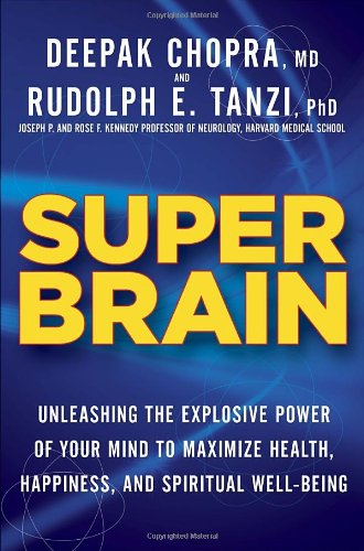 Super Brain Unleashing the Explosive Power of Your Mind to Maximize Health, Happiness, and Spiritual Well-Being N/A edition cover
