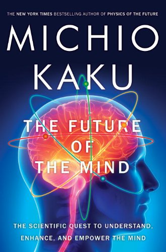 Future of the Mind The Scientific Quest to Understand, Enhance, and Empower the Mind  2014 edition cover