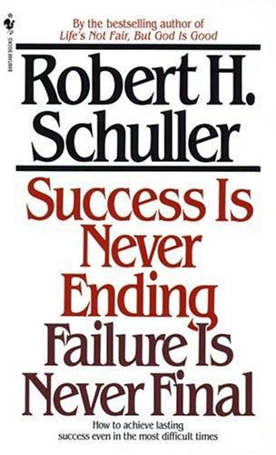Success Is Never Ending, Failure Is Never Final How to Achieve Lasting Success Even in the Most Difficult Times N/A 9780553281828 Front Cover