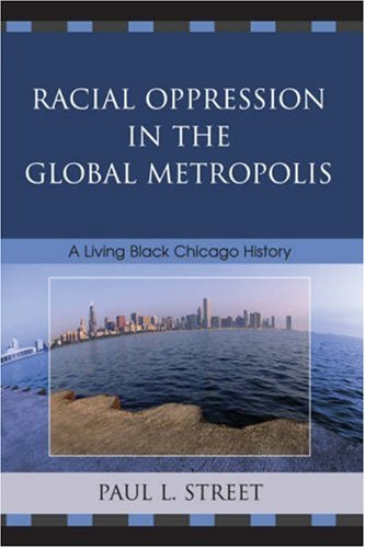 Racial Oppression in the Global Metropolis A Living Black Chicago History  2007 9780742540828 Front Cover